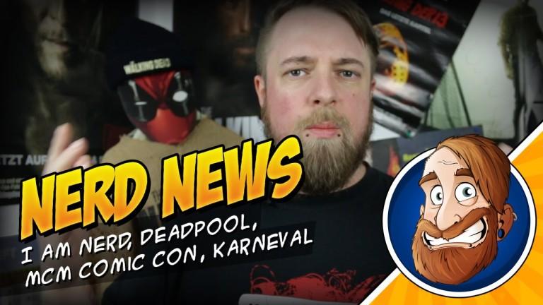 I AM NERD, Deadpool, MCM Comic Con, Karneval – Nerd News 003