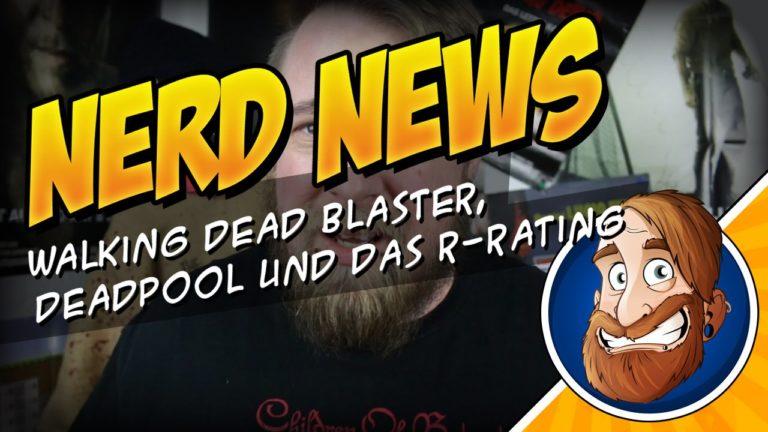 The Walking Dead Blaster, Deadpool erster Film mit R-Rating? WTF? – Nerd News 005