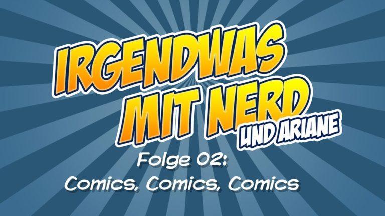 Irgendwas mit Nerd… Der Podcast – Folge 02 – Comics, Comics, Comics
