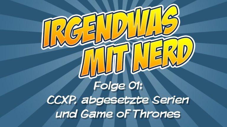 Irgendwas mit Nerd… Der Podcast – Folge 01 – CCXP, abgesetzte Serien und Game of Thrones