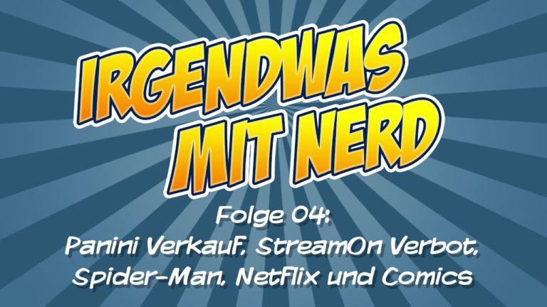 Irgendwas mit Nerd… Der Podcast – Folge 04 – Panini wird verkauft, StreamOn verboten, Spider-Man, Neues auf Netflix und Comics