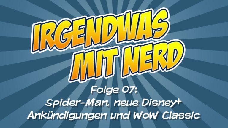 Irgendwas mit Nerd – Folge 07 – Spider-Man, Disney+ Ankündigungen und WoW Classic