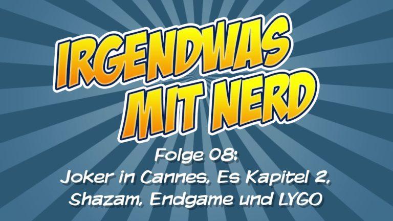 Irgendwas mit Nerd – Folge 08 – Joker in Cannes, Es Kapitel 2, Shazam, Endgame und LYGO