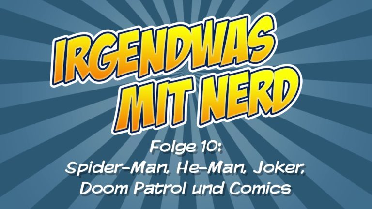 Irgendwas mit Nerd – Folge 10 – Spider-Man, He-Man, Joker, Doom Patrol